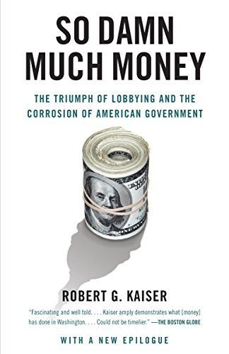 9780307385888: So Damn Much Money: The Triumph of Lobbying and the Corrosion of American Government