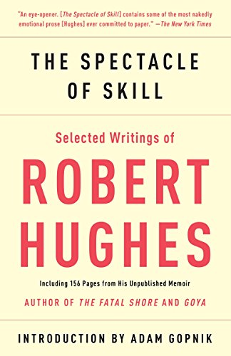 The Spectacle of Skill: New and Selected Writings of Robert Hughes: Robert Hughes