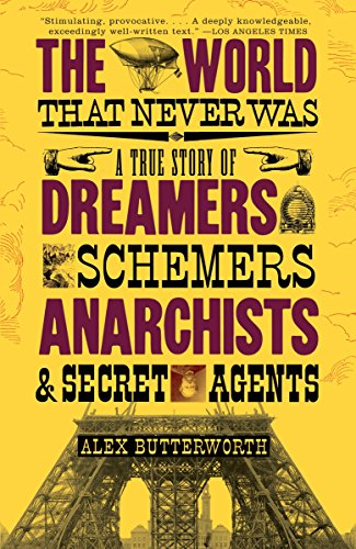 9780307386755: The World That Never Was: A True Story of Dreamers, Schemers, Anarchists and Secret Agents