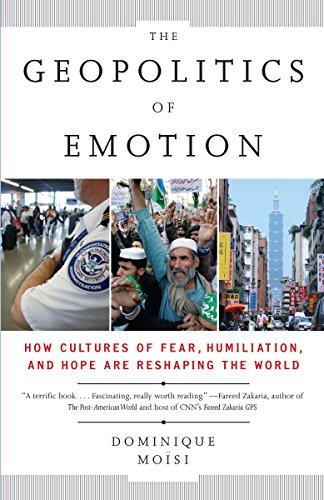 9780307387370: The Geopolitics of Emotion: How Cultures of Fear, Humiliation, and Hope are Reshaping the World