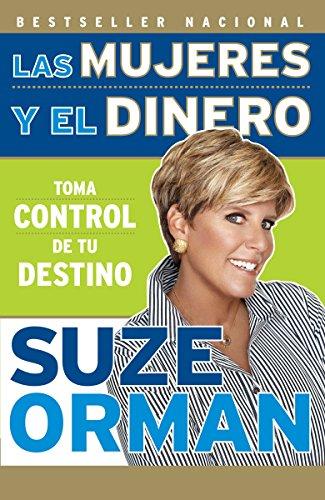 Las mujeres y el dinero: Toma control de tu destino (Spanish Edition) (0307388344) by Suze Orman