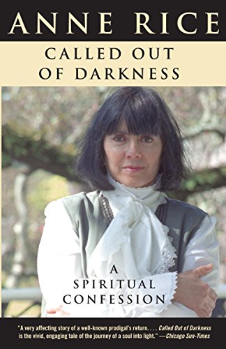 Called Out of Darkness: A Spiritual Confession: Anne Rice