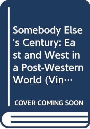 9780307388605: Somebody Else's Century: East and West in a Post-Western World (Vintage)