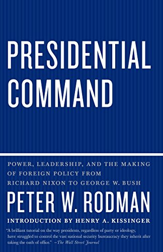 9780307390523: Presidential Command: Power, Leadership, and the Making of Foreign Policy from Richard Nixon to George