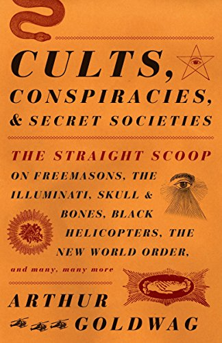 9780307390677: Cults, Conspiracies, and Secret Societies: The Straight Scoop on Freemasons, the Illuminati, Skull and Bones, Black Helicopters, the New World Order, and many, many more