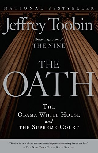 The Oath: The Obama White House and the Supreme Court: Toobin, Jeffrey