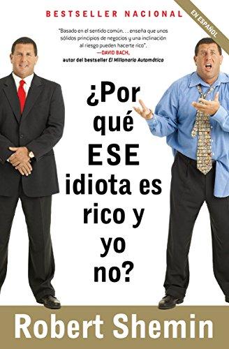9780307390813: Por Que ESE Idiota Es Rico y Yo No?