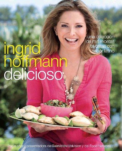 Delicioso: Una colección de mis recetas favoritas con sabor latino (Spanish Edition): Ingrid...