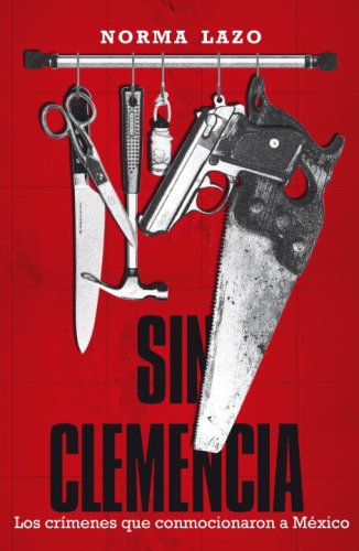 9780307391735: Sin clemencia/ No Mercy: Los crimenes que conmocionaron a Mexico/ The Crimes That Have Shocked Mexico