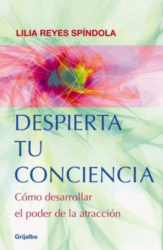 Despierta tu conciencia: Como desarrollar el poder: Reyes Spindola, Lilia