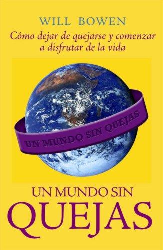 9780307392015: Un Mundo Sin Quejas: Como Dejar de Quejarse y Comenzar A Disfrutar de la Vida