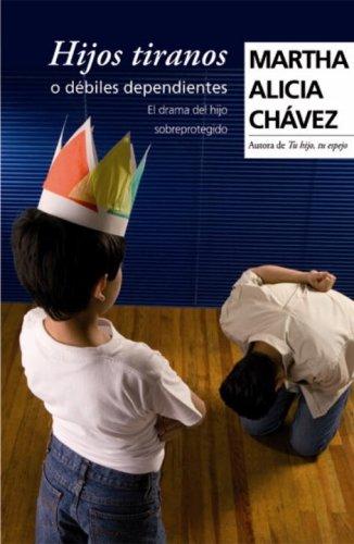 9780307392381: Hijos Tiranos o Debiles Dependientes: El Drama del Hijo Sobreprotegido