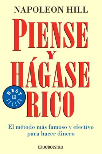 Piense y hágase rico (Best Seller (Debolsillo)) (Spanish Edition) (0307392562) by Napoleon Hill