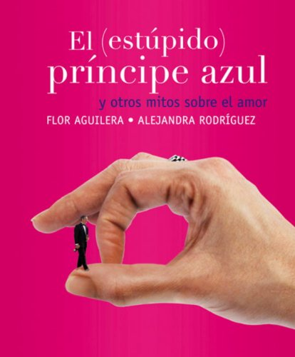 El (estúpido) prÃncipe azul (Spanish Edition): Flor Aguilera, Alejandra