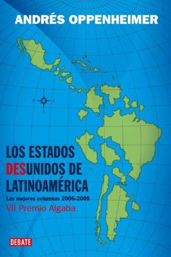 9780307393029: Los Estados Desunidos de Latinoamerica: Las Mejores Columnas de 2006 A 2009