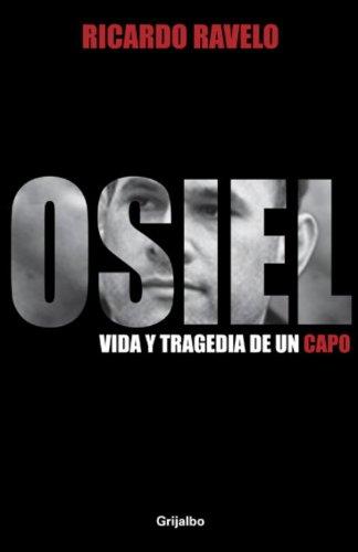 9780307393173: Osiel: Vida y Tragedia de un Capo (Spanish Edition)