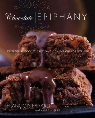 9780307393463: Chocolate Epiphany: Exceptional Cookies, Cakes, and Confections for Everyone