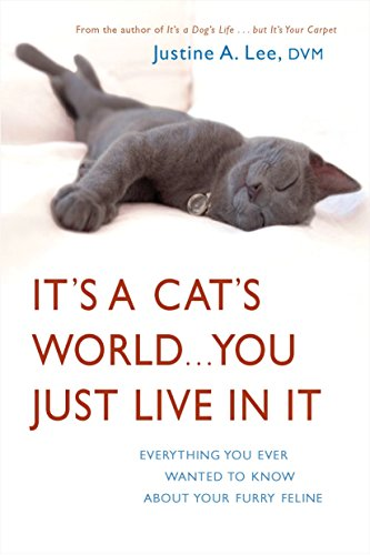 9780307393500: It's a Cat's World . . . You Just Live in It: Everything You Ever Wanted to Know About Your Furry Feline