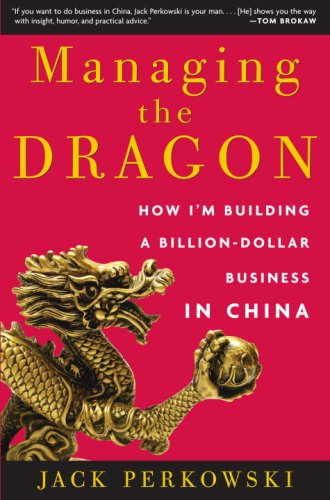 9780307393531: Managing the Dragon: How I'm Building a Billion-Dollar Business in China
