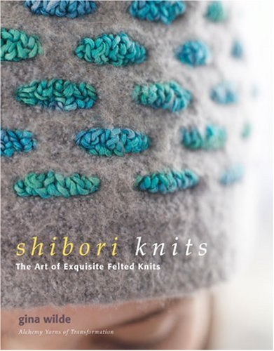 9780307393548: Shibori Knits: The Art of Exquisite Felted Knits