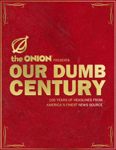 9780307393579: Our Dumb Century: The Onion Presents 100 Years of Headlines from America's Finest News Source