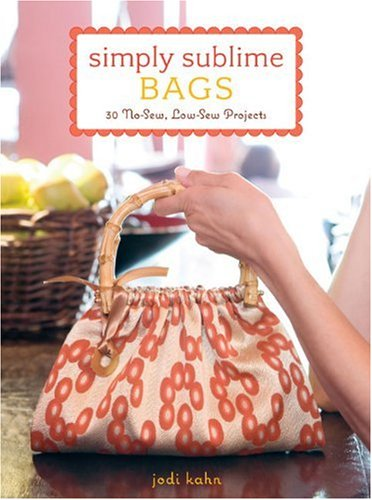 9780307393623: Simply Sublime Bags: 30 No-Sew, Low-Sew Projects