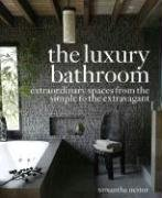 The Luxury Bathroom: Extraordinary Spaces from the Simple to the Extravagant (Hardback): Samantha ...