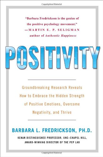Positivity: Groundbreaking Research Reveals How to Embrace the Hidden Strength of Positive Emotions...