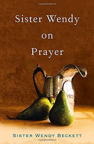 Sister Wendy on Prayer: Wendy Beckett