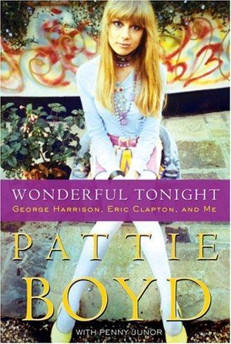 Wonderful Tonight: George Harrison, Eric Clapton, and Me: Pattie Boyd; Penny Junor