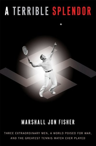 9780307393944: A Terrible Splendor: Three Extraordinary Men, a World Poised for War, and the Greatest Tennis Match Ever Played