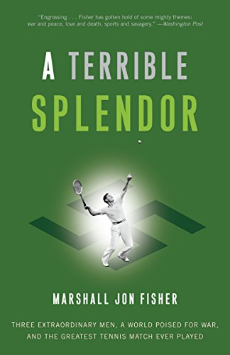 A Terrible Splendor: Three Extraordinary Men, a World Poised for War, and the Greatest Tennis Match...