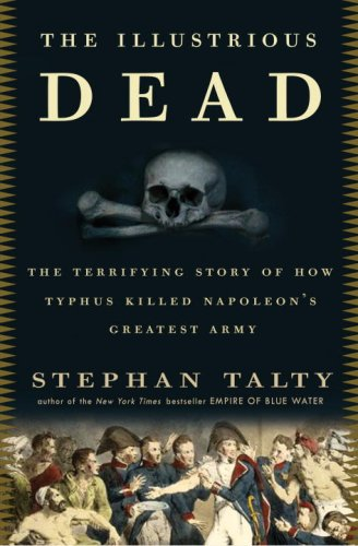 9780307394040: The Illustrious Dead: The Terrifying Story of How Typhus Killed Napoleon's Greatest Army