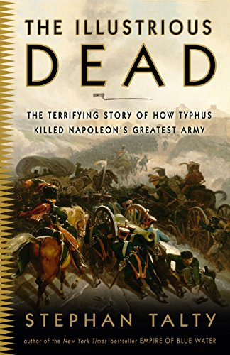 9780307394057: The Illustrious Dead: The Terrifying Story of How Typhus Killed Napoleon's Greatest Army