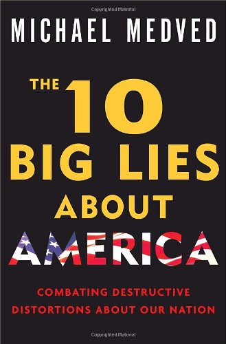 10 Big Lies About America, The : Combating Destructive Distortions About Our Nation: Medved, ...