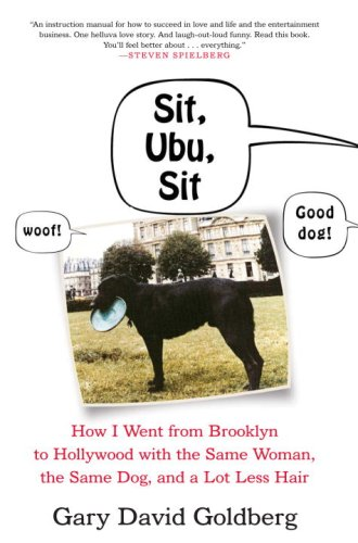 9780307394187: Sit, Ubu, Sit: How I went from Brooklyn to Hollywood with the Same Woman, the Same Dog, and a Lot Less Hair