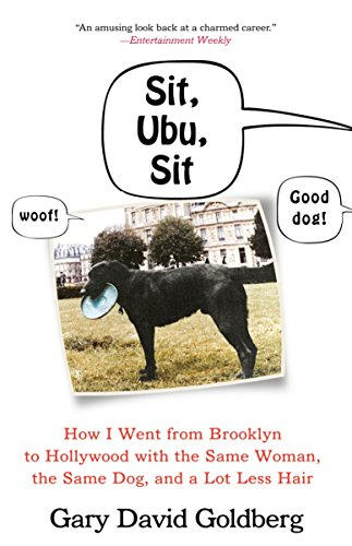 9780307394194: Sit, Ubu, Sit: How I Went from Brooklyn to Hollywood with the Same Woman, the Same Dog, and a Lot Less Hair