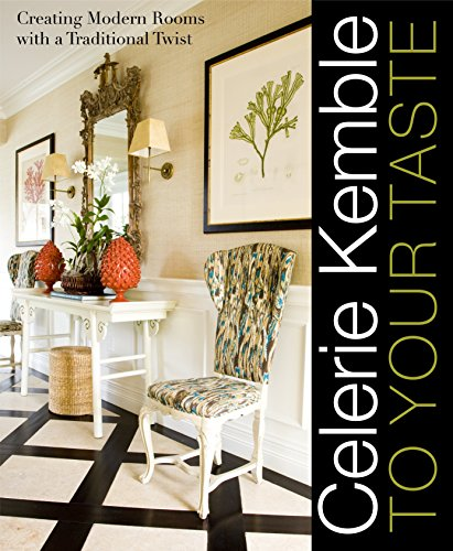 9780307394422: Celerie Kemble: To Your Taste: Creating Modern Rooms with a Traditional Twist
