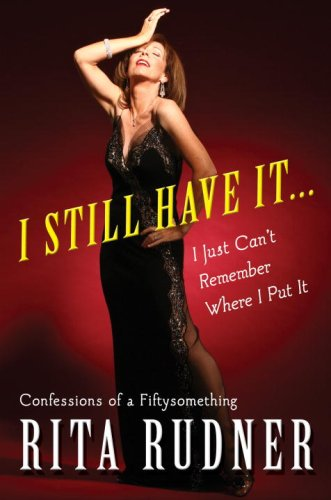 9780307394590: I Still Have It . . . I Just Can't Remember Where I Put It: Confessions of a Fiftysomething