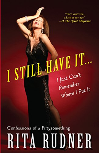 9780307394606: I Still Have It . . . I Just Can't Remember Where I Put It: Confessions of a Fiftysomething