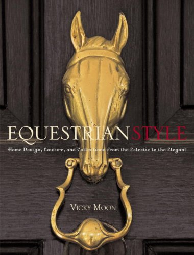 9780307394682: Equestrian Style: Home Design, Couture, and Collections from the Eclectic to the Elegant