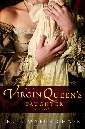 The Virgin Queen's Daughter: Chase, Ella March