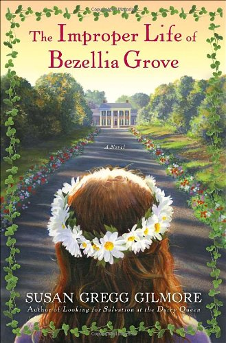 9780307395030: The Improper Life of Bezellia Grove: A Novel