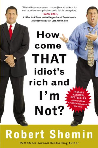 9780307395078: How Come That Idiot's Rich and I'm Not?