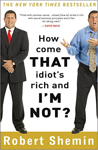 9780307395085: How Come That Idiot's Rich and I'm Not?