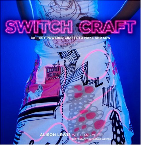 9780307395443: Switch Craft: Battery-Powered Crafts to Make and Sew