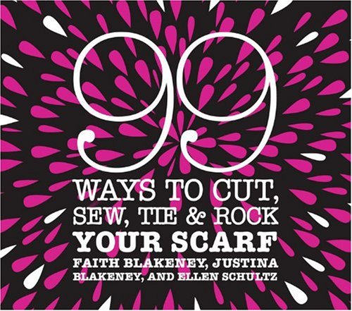 9780307395672: 99 Ways to Cut, Sew, Tie and Rock Your Scarf