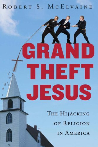 9780307395788: Grand Theft Jesus: The Hijacking of Religion in America