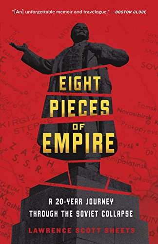 Eight Pieces of Empire: A 20-Year Journey Through the Soviet Collapse: Sheets, Lawrence Scott