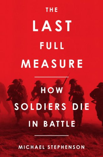 9780307395849: The Last Full Measure: How Soldiers Die in Battle